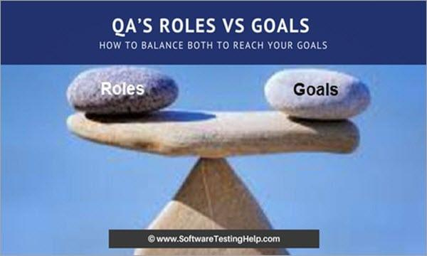 QA's Roles Vs Goals: How to Balance Both to Achieve Your Goals